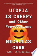 Utopia Is Creepy  And Other Provocations
