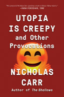 Utopia Is Creepy: And Other Provocations