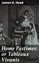 Pdf Home Pastimes; or Tableaux Vivants Telecharger