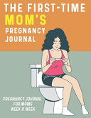 The First Time Mom s Pregnancy Journal  Pregnancy Journal for Moms Week by Week
