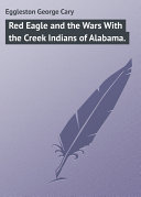 Red Eagle and the Wars With the Creek Indians of Alabama. Pdf/ePub eBook