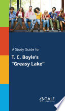 A Study Guide for T  C  Boyle s  Greasy Lake