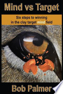 Mind Vs Target  : Six Steps to Winning in the Clay Target Mind Field