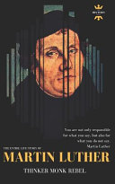 Martin Luther Thinker Rebel Monk The Entire Life Story