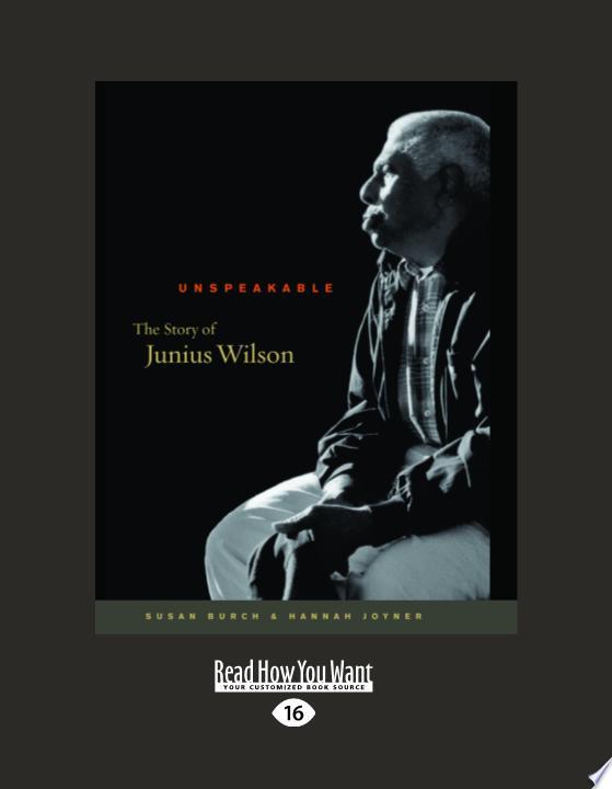 Unspeakable  The Story of Junius Wilson  Large Print 16pt