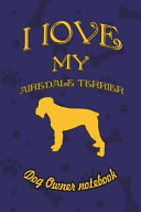 I Love My Airedale Terrier   Dog Owner s Notebook  Doggy Style Designed Pages for Dog Owner s to Note Training Log and Daily Adventures