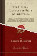 The General Laws of the State of California  Vol  3 Book