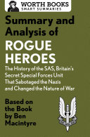 Summary and Analysis of Rogue Heroes  The History of the SAS  Britain s Secret Special Forces Unit That Sabotaged the Nazis and Changed the Nature of War