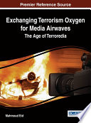 Exchanging Terrorism Oxygen For Media Airwaves The Age Of Terroredia