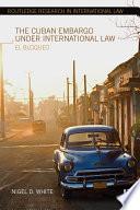 The Cuban Embargo under International Law