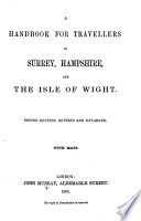 A Handbook for Travellers in Surrey  Hampshire  and the Isle of Wight  By Richard J  King  With map