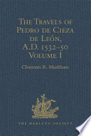 The Travels of Pedro de Cieza de Le  n  A D  1532 50  contained in the First Part of his Chronicle of Peru