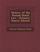 History of the Roman Dutch Law   Primary Source Edition