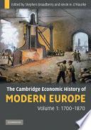 The Cambridge Economic History of Modern Europe  Volume 1  1700   1870