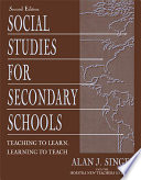 Social Studies for Secondary Schools  : Teaching To Learn, Learning To Teach