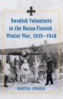 Swedish Volunteers in the Russo Finnish Winter War  1939  1940