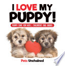 I Love My Puppy! | Puppy Care for Kids | Children's Dog Books