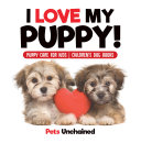 I Love My Puppy    Puppy Care for Kids   Children s Dog Books