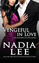 Vengeful in Love  Billionaires in Love Book 1