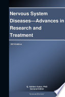 Nervous System Diseases—Advances in Research and Treatment: 2013 Edition
