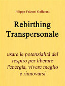 Rebirthing Transpersonale. Usare le potenzialità del respiro per liberare l'energia, vivere meglio e rinnovarsi