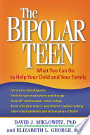 """The Bipolar Teen: What You Can Do to Help Your Child and Your Family"" by David J. Miklowitz, Elizabeth L. George"