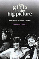 The Girls in the Big Picture, Gender in Contemporary Ulster Theatre by Imelda Foley PDF
