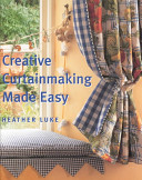 Heather Luke's Creative Curtainmaking Made Easy