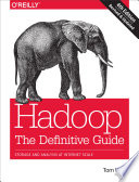 Hadoop: The Definitive Guide  : Storage and Analysis at Internet Scale