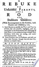 A Rebuke to Unfaithful Parents  and a rod for stubborn children  with encouragement to the faithful  both parents and children  etc Book