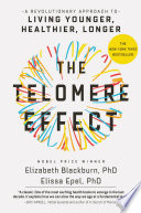 """The Telomere Effect: A Revolutionary Approach to Living Younger, Healthier, Longer"" by Dr. Elizabeth Blackburn, Dr. Elissa Epel"