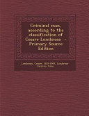Criminal Man According To The Classification Of Cesare Lombroso Primary Source Edition
