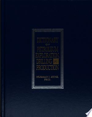 Download Dictionary of Petroleum Exploration, Drilling & Production Free Books - Read Books