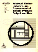 Missouri Timber Industry  an Assessment of Timber Product Output and Use