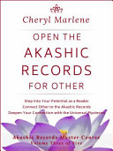 Open the Akashic Records for Other: Step Into Your Potential as a Reader, Connect Other to the Akashic Records, and Deepen Your Connection with the Un