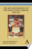 The Art and Ideology of the Trade Union Emblem  1850 1925