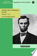 A Short Life of Abraham Lincoln  Volume 1 of 2    EasyRead Comfort Edition