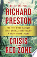 link to Crisis in the red zone : the story of the deadliest Ebola outbreak in history, and of the outbreaks to come in the TCC library catalog