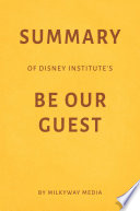 Summary of Disney Institute's Be Our Guest by Milkyway Media