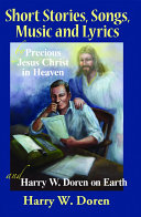Short Stories, Songs, Music and Lyrics by Precious Jesus Christ in Heaven and Harry W. Doren on Earth Pdf