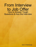 Pdf From Interview to Job Offer: How to Answer Tough Questions & Ace the Interview Telecharger