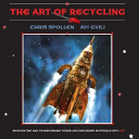 Cover of The art of recycling : reinventing and transforming found and discarded materials into art