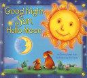 Good Night Sun  Hello Moon