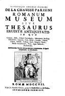 Romanum Museum  sive Thesaurus Erudit   Antiquitatis     Adiectis in hac secunda editione plurimis annotationibus    figuris  etc