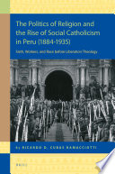 The Politics of Religion and the Rise of Social Catholicism in Peru (1884-1935)