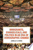 Immigrants Evangelicals And Politics In An Era Of Demographic Change