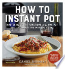 """""""How to Instant Pot: Mastering All the Functions of the One Pot That Will Change the Way You Cook"""" by Daniel Shumski"""