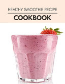 Healthy Smoothie Recipe Cookbook