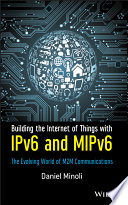 Building the Internet of Things with IPv6 and MIPv6