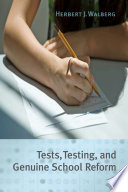 Tests  Testing  and Genuine School Reform